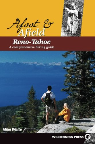 Afoot and Afield: Reno/Tahoe: A Comprehensive Hiking Guide: White, Mike