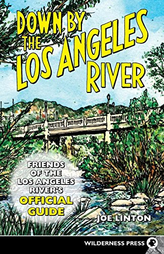 9780899973913: Down By the Los Angeles River: Friends of the Los Angeles Rivers Official Guide