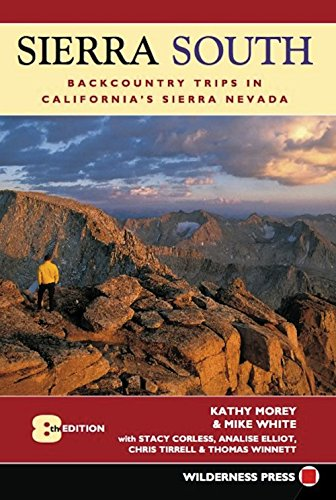 Sierra South: Backcountry Trips in Californias Sierra: Kathy Morey; Mike