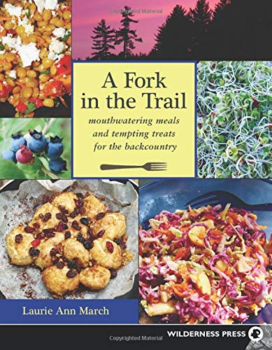 A Fork in the Trail: Mouthwatering Meals and Tempting Treats for the Backcountry: March, Laurie Ann