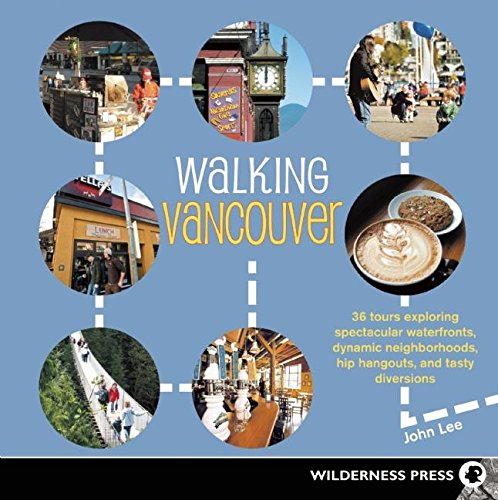 9780899974903: Walking Vancouver: 36 Walking Tours Exploring Spectacular Waterfront, Dynamic Neighborhoods, Hip Hangouts, and Tasty Diversions