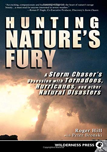 9780899975115: Hunting Nature's Fury: A Storm Chaser's Obsession With Tornadoes, Hurricanes, and Other Natural Disasters