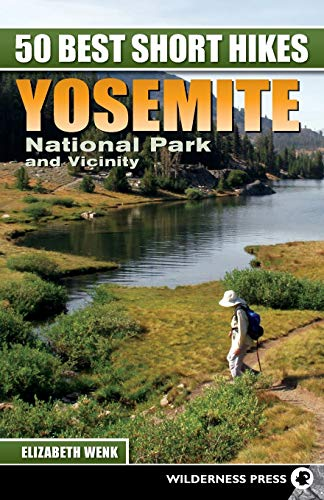 50 Best Short Hikes: Yosemite National Park and Vicinity: Wenk, Elizabeth