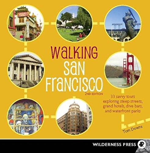 Walking San Francisco: 33 Savvy Tours Exploring Steep Streets, Grand Hotels, Dive Bars, and ...
