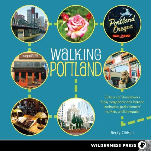 9780899976815: Walking Portland: 30 Tours of Stumptown's Funky Neighborhoods, Historic Landmarks, Park Trails, Farmers Markets, and B