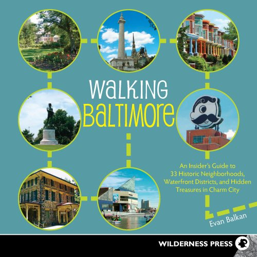 9780899977010: Walking Baltimore: An Insider's Guide to 33 Historic Neighborhoods, Waterfront Districts, and Hidden Treasures in Charm City
