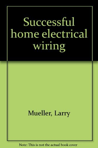 Successful home electrical wiring: Mueller, Larry