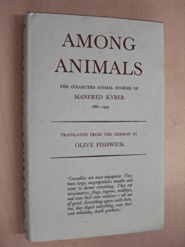 Among Animals Collected Stories: Kyber, Manfred & O. Fishwick
