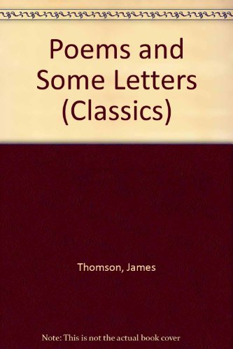 Poems and Some Letters (Classics): Thomson, James