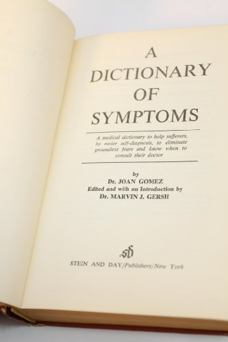 A DICTIONARY OF SYMPTOMS : A Medical Dictionary to Help Sufferers .