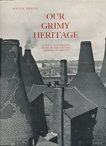 Our Grimy Heritage: A Fully Illustrated Study: Pickles, Walter