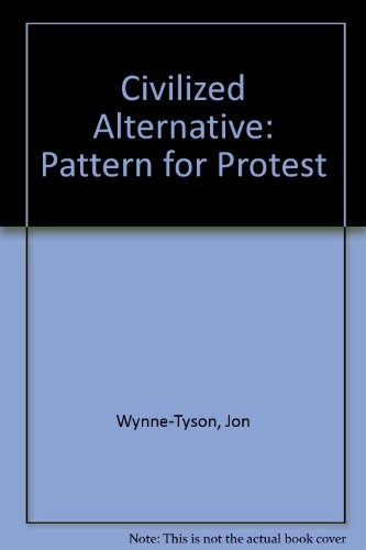 THE CIVILISED ALTERNATIVE: A PATTERN FOR PROTEST: Wynne-Tyson, Jon