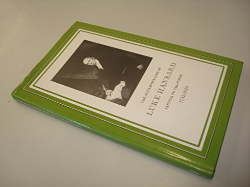 Autobiography of Luke Hansard Printer to the House 1752-1828: Hansard, Luke