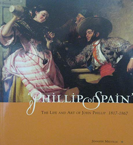 9780900017636: Phillip of Spain: the Life and Art of John Phillip, 1817-1867
