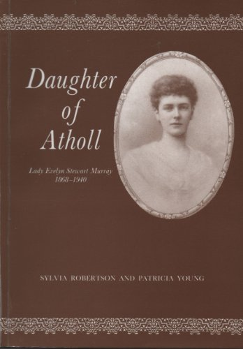 Daughter of Atholl: Lady Evelyn Stewart Murray,: Robertson, Sylvia; Young,