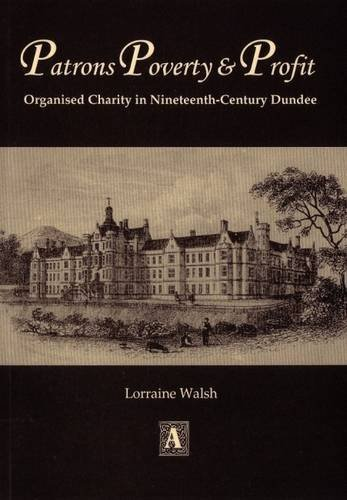 9780900019357: Patrons, Poverty and Profit: Organised Charity in Nineteenth-century Dundee (Abertay Historical Society Publication)