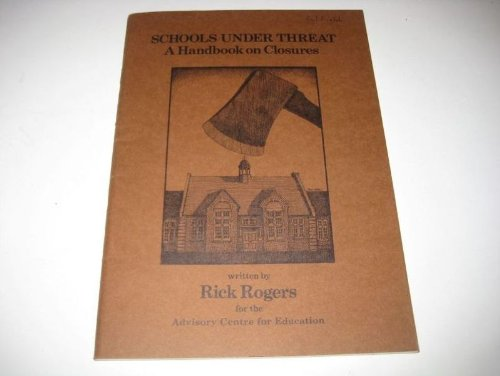 Schools Under Threat A Handbook on Closures: Rogers, Rick & Advisory Centre for Education