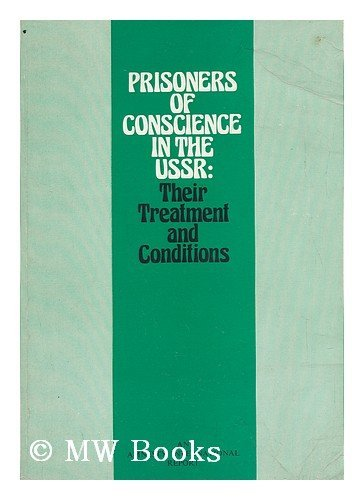 Prisoners of Conscience in the USSR: Their Treatment and Conditions: Amnesty International