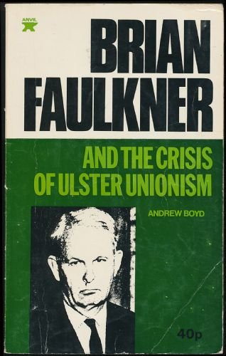 9780900068201: Brian Faulkner and the Crisis of Ulster Unionism