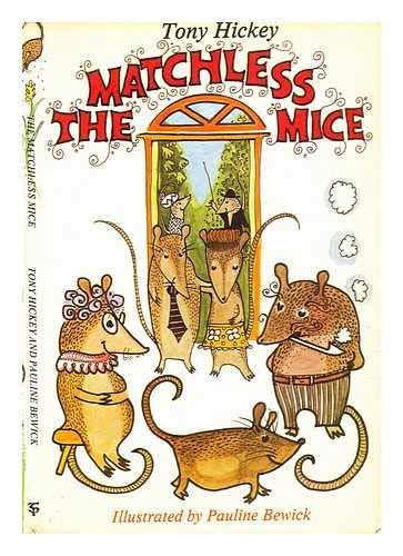 The Matchless Mice (0900068450) by Hickey, Tony; Bewick, Pauline
