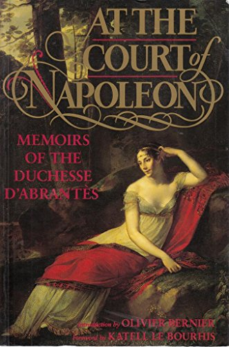 At the Court of Napoleon : Memoirs of the Duchesse D'Abrantès