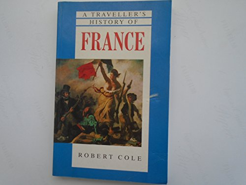 A Traveller's History of France (The traveller's histories) (9780900075452) by Cole, Robert