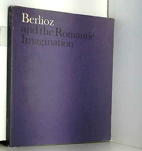 Berlioz and the Romantic imagination: An exhibition: the Arts Council