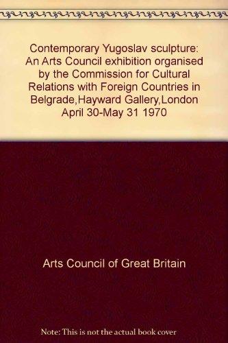 Contemporary Yugoslav sculpture: an Arts Council exhibition: Arts Council of