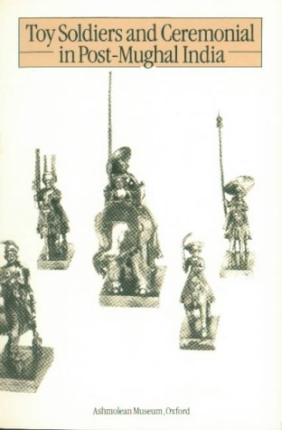 9780900090912: Toy soldiers and ceremonial in post-Mughal India