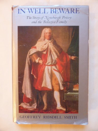 In Well Beware : The Story of Newburgh Priory and the Belasyse Family, 1145-1977: Smith, Geoffrey ...