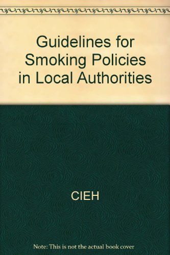 Guidelines for Smoking Policies in Local Authorities: CIEH,Health Education Authority