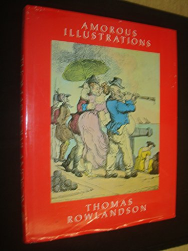 Amorous Illustrations of Thomas Rowlandson: Rowlandson, Thomas