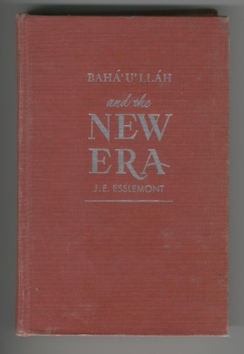 Baha'u'llah and the New Era: Esslemont, J.E.