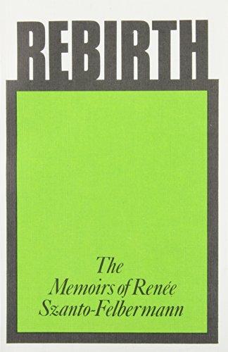 9780900125416: Rebirth: The Memoirs of Renee Szanto Felbermann