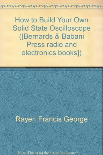 9780900162794: How to Build Your Own Solid State Oscilloscope ([Bernards & Babani Press radio and electronics books])