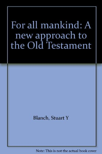 For all mankind A new approach to the Old Testament: Blanch, Stuart Y