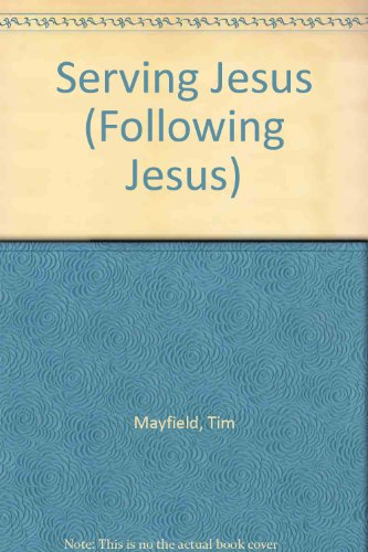 Serving Jesus (Following Jesus): Mayfield, Tim and