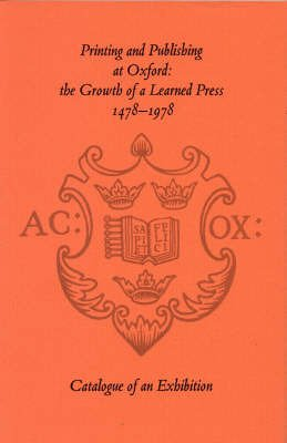 Printing and Publishing at Oxford: The Growth of the Learned Pres 1478-1978, Catalogue of an Exhi...