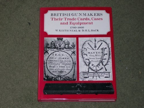 9780900193583: British gunmakers: Their trade cards, cases & equipment, 1760-1860