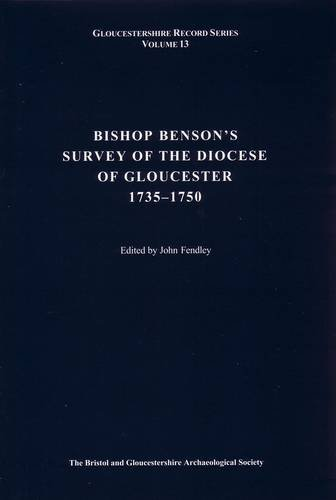 Bishop Benson's Survey of the Diocese of Gloucester 1735-1750 (Gloucestershire Record Series Vol....