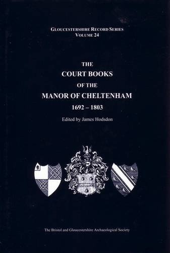 The Court Books of the Manor of Cheltenham 1692-1803 (Gloucestershire Record Series Vol. 24)