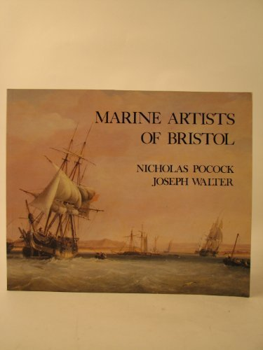 9780900199196: Marine Artists of Bristol: Nicholas Pocock and Joseph Walter