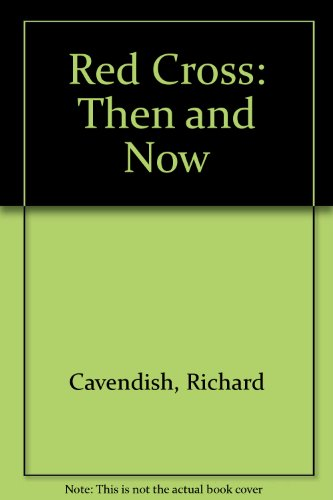 Red Cross: Then and Now (0900228040) by Cavendish, Richard