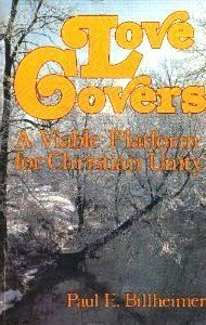 Love Covers: Viable Platform for Christian Unity (090028451X) by Billheimer, Paul E.