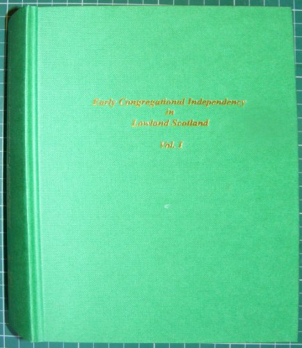 9780900304996: Early Congregational Independency in Lowland Scotland: v. 1 (Early Congregational Independency in Lowland Scotland S.)