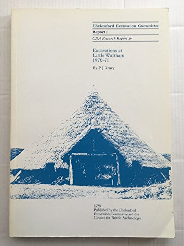 Excavations at Little Waltham 1970-71 (Research Reports): Drury, P.J.