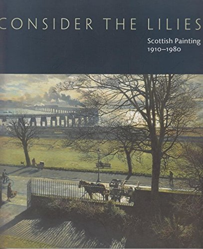 Consider the Lilies: Scottish Painting 1910-1980 from the Collection of the City of Dundee: Strang,...