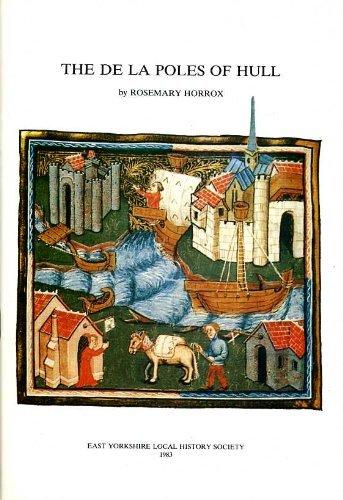 The De La Poles of Hull (East Yorkshire Local History Society): Horrox, Rosemary