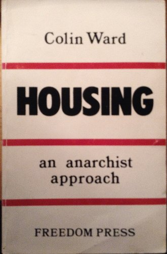 Housing: An Anarchist Approach: Ward, Colin