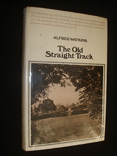 The Old Straight Track Its Mounds, Beacons, Moats, Sites, and Mark Stones: WATKINS A